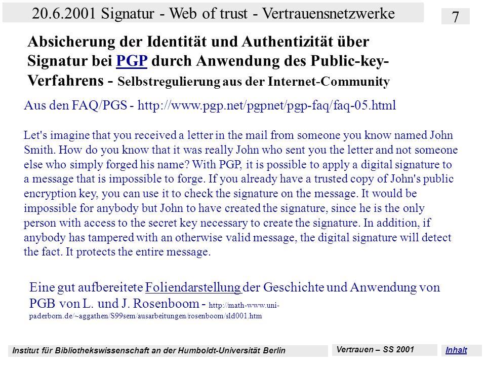 Institut für Bibliothekswissenschaft an der Humboldt-Universität Berlin 7 20.6.2001 Signatur - Web of trust - Vertrauensnetzwerke Vertrauen – SS 2001