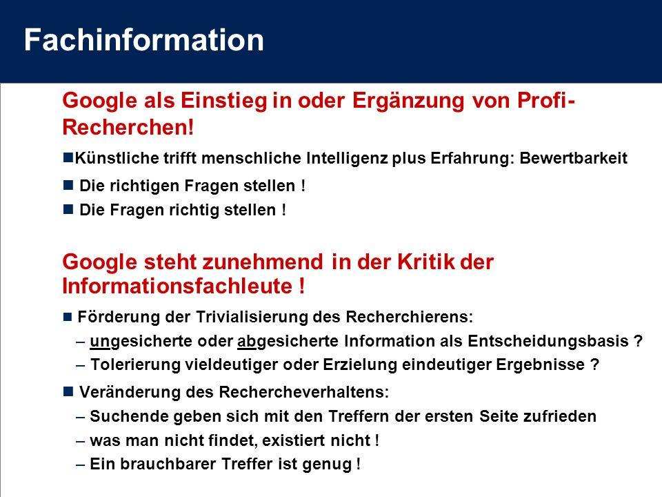 Fachinformation Google als Einstieg in oder Ergänzung von Profi- Recherchen.