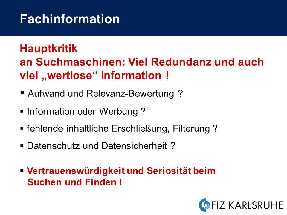 Fachinformation Hauptkritik an Suchmaschinen: Viel Redundanz und auch viel wertlose Information .