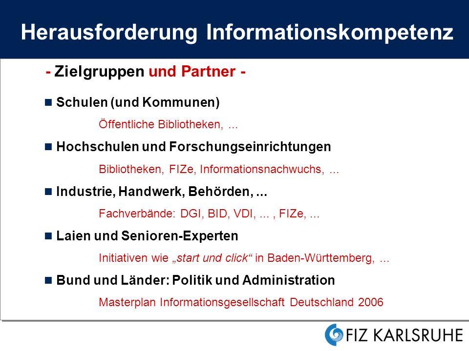 Herausforderung Informationskompetenz - Zielgruppen und Partner - Schulen (und Kommunen) Öffentliche Bibliotheken,...
