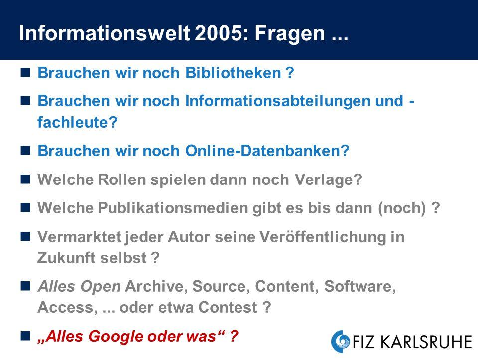Informationswelt 2005 Generation Google in Bildung, Wissenschaft, Wirtschaft Schüler, Studenten und Professoren und insbesondere der Informationsnachwuchs googeln http://www.stefi.de/ http://www.stefi.de/ => Qualifikationsengpaß - Zusammengegoogelte Hausarbeiten: http://www.dradio.de/dlf/sendungen/campus/405274/ http://www.dradio.de/dlf/sendungen/campus/405274/ - Forscher warnt vor Googlesierung der Ausbildung: http://www.heise.de/newsticker/meldung/51176 geringe Bereitschaft von Institutionen oder Firmen für Informationsbeschaffung zu bezahlen (Aufwendungen: < 1 Promille der FuE Budgets) Kunden in Firmen glauben, mittels Google alles selbst und kostenlos/-günstig finden und beschaffen zu können => Wahrnehmungsengpaß