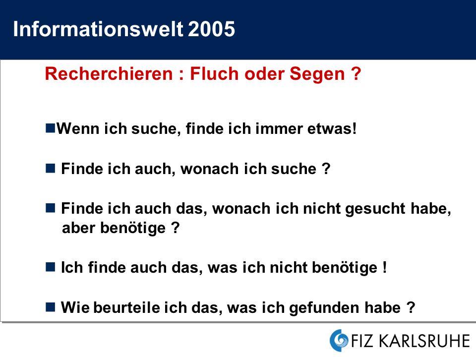 Informationswelt 2005 Recherchieren : Fluch oder Segen .