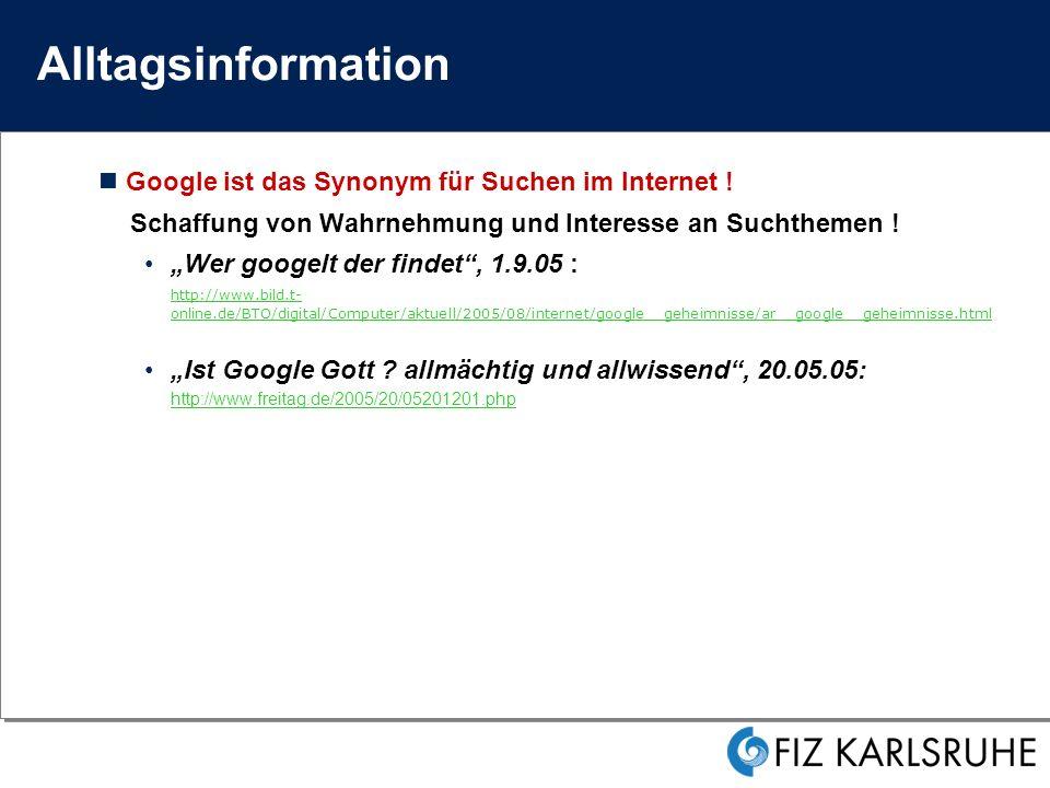 Alltagsinformation Google ist das Synonym für Suchen im Internet .