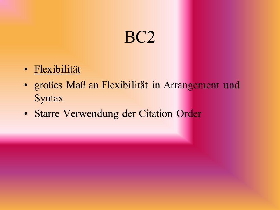 BC2 Flexibilität großes Maß an Flexibilität in Arrangement und Syntax Starre Verwendung der Citation Order