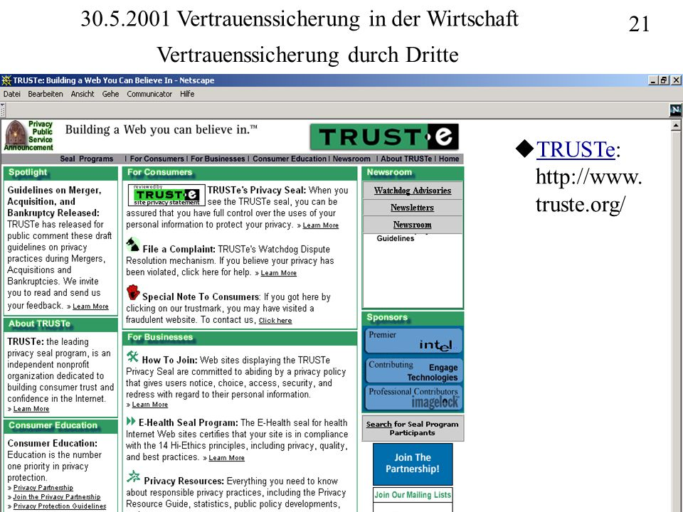 Institut für Bibliothekswissenschaft an der Humboldt-Universität Berlin 21 Vertrauen – SS 2001 30.5.2001 Vertrauenssicherung in der Wirtschaft Vertrauenssicherung durch Dritte uTRUSTe: http://www.
