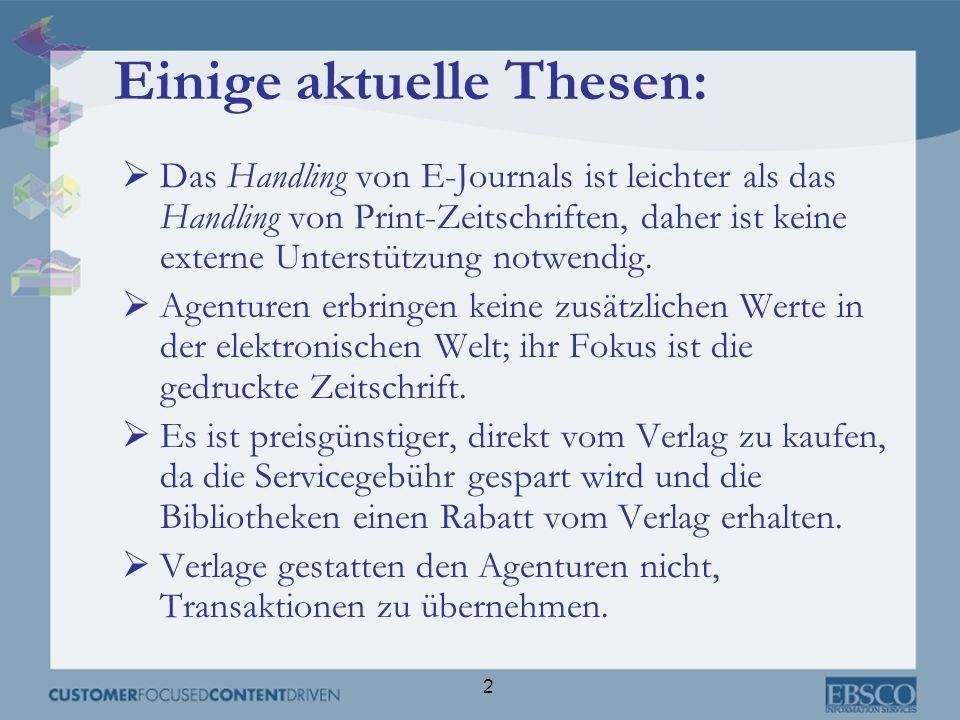 2 Einige aktuelle Thesen: Das Handling von E-Journals ist leichter als das Handling von Print-Zeitschriften, daher ist keine externe Unterstützung not