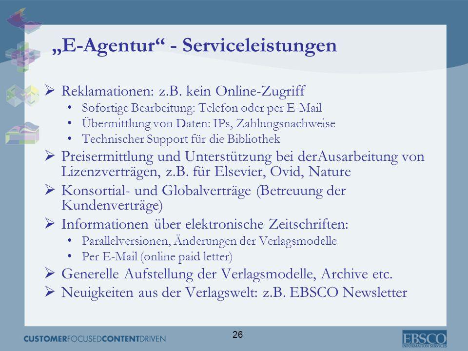 26 E-Agentur - Serviceleistungen Reklamationen: z.B. kein Online-Zugriff Sofortige Bearbeitung: Telefon oder per E-Mail Übermittlung von Daten: IPs, Z