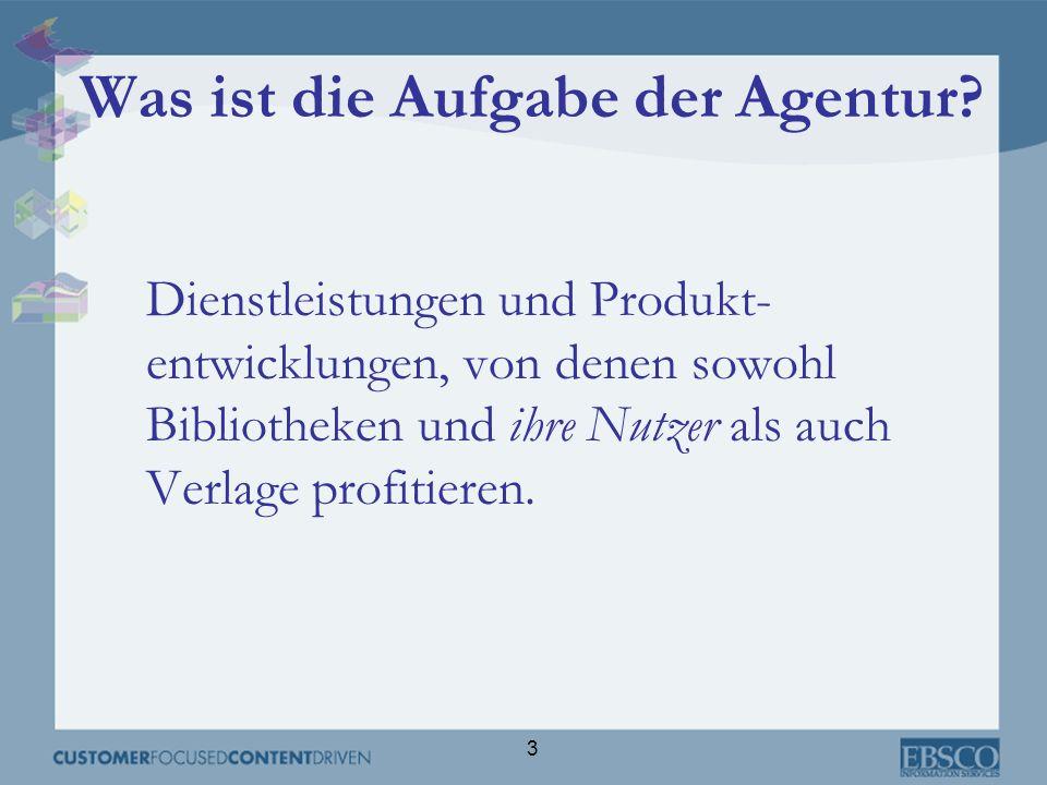 3 Was ist die Aufgabe der Agentur? Dienstleistungen und Produkt- entwicklungen, von denen sowohl Bibliotheken und ihre Nutzer als auch Verlage profiti
