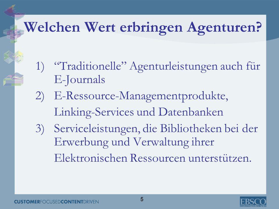 5 Welchen Wert erbringen Agenturen? 1)Traditionelle Agenturleistungen auch für E-Journals 2)E-Ressource-Managementprodukte, Linking-Services und Daten