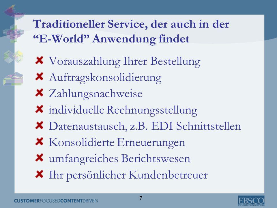 7 Traditioneller Service, der auch in der E-World Anwendung findet Vorauszahlung Ihrer Bestellung Auftragskonsolidierung Zahlungsnachweise individuell
