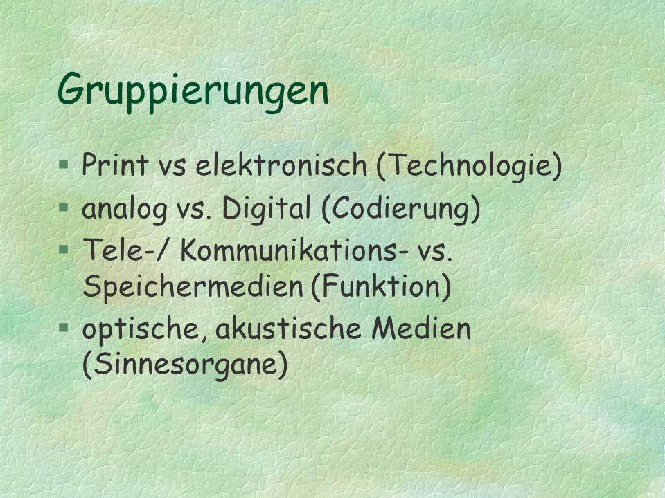 Gruppierungen §Print vs elektronisch (Technologie) §analog vs. Digital (Codierung) §Tele-/ Kommunikations- vs. Speichermedien (Funktion) §optische, ak