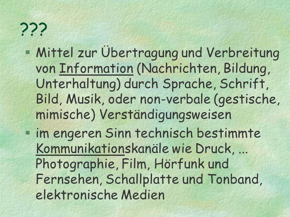 ??? §Mittel zur Übertragung und Verbreitung von Information (Nachrichten, Bildung, Unterhaltung) durch Sprache, Schrift, Bild, Musik, oder non-verbale