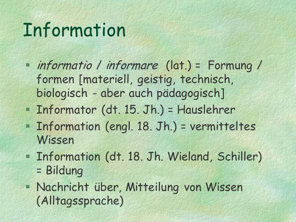 Information II §Reduktion von Unsicherheit (Selektion aus begrenztem Zeichenvorrat) [Nachrichten- technik: C.Shannon] §Hervorbringung von Wissen / Wirkung [Semiotik: Ch.
