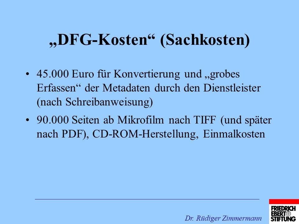 DFG-Kosten (Sachkosten) 45.000 Euro für Konvertierung und grobes Erfassen der Metadaten durch den Dienstleister (nach Schreibanweisung) 90.000 Seiten ab Mikrofilm nach TIFF (und später nach PDF), CD-ROM-Herstellung, Einmalkosten Dr.