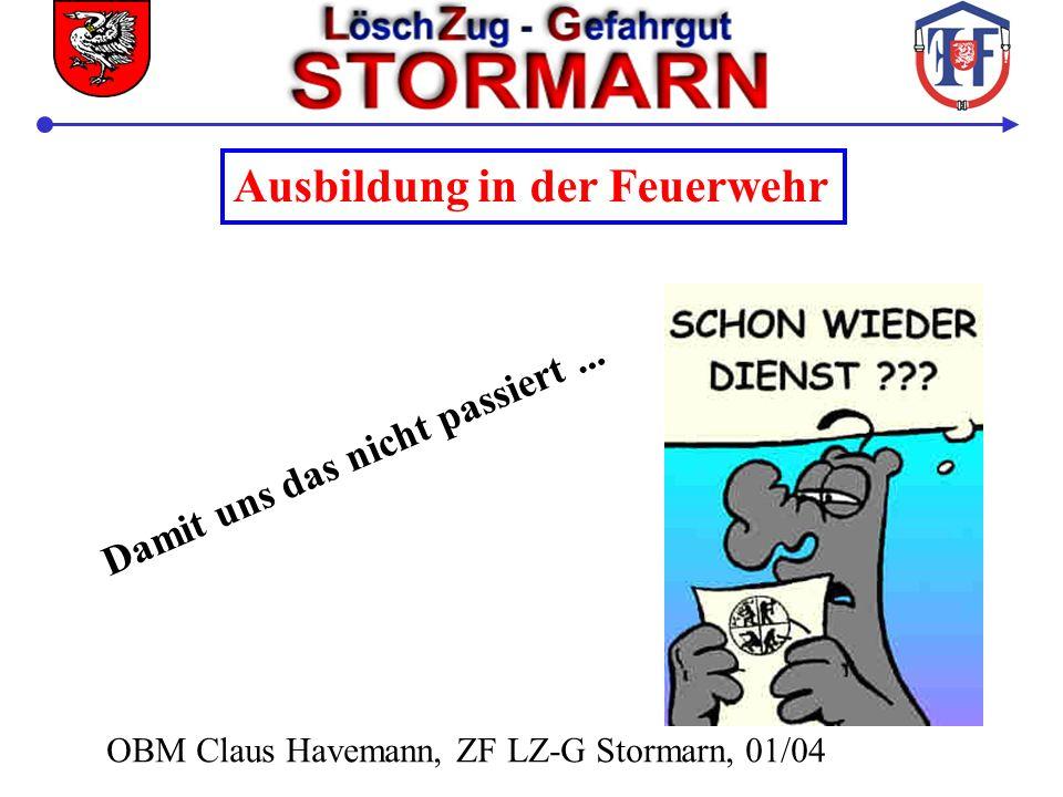Ausbildung in der Feuerwehr Damit uns das nicht passiert... OBM Claus Havemann, ZF LZ-G Stormarn, 01/04