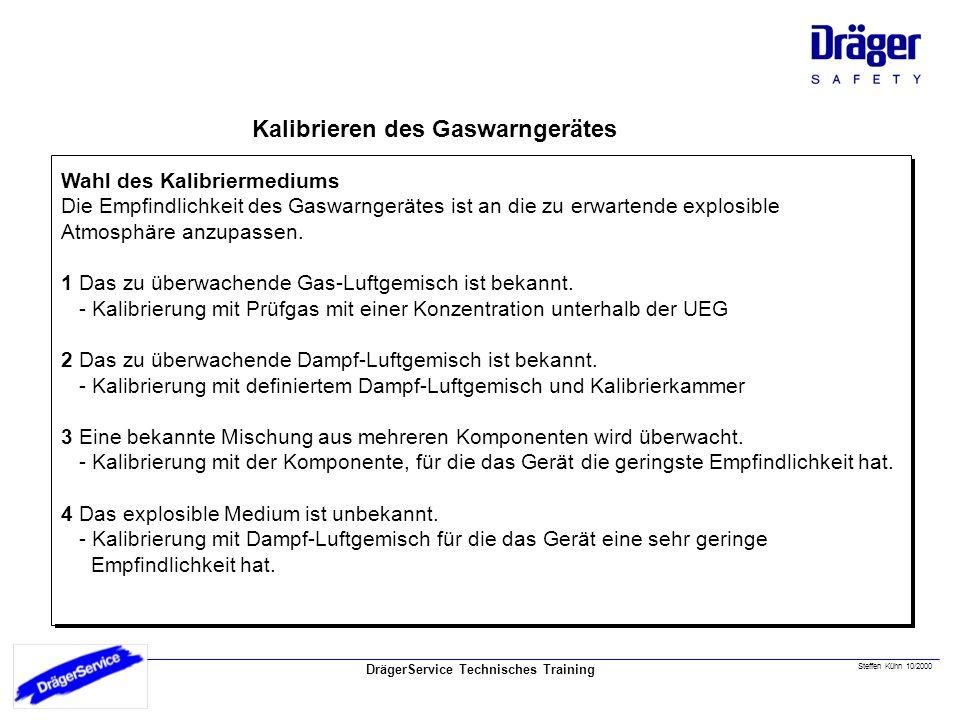DrägerService Technisches Training Steffen Kühn 10/2000 Kalibrieren des Gaswarngerätes Wahl des Kalibriermediums Die Empfindlichkeit des Gaswarngerätes ist an die zu erwartende explosible Atmosphäre anzupassen.