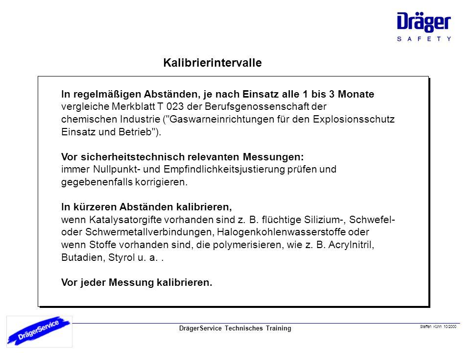 Steffen Kühn 10/2000 Kalibrierintervalle In regelmäßigen Abständen, je nach Einsatz alle 1 bis 3 Monate vergleiche Merkblatt T 023 der Berufsgenossenschaft der chemischen Industrie ( Gaswarneinrichtungen für den Explosionsschutz Einsatz und Betrieb ).