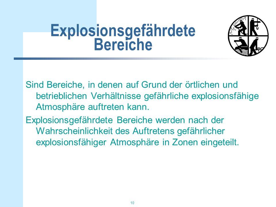 10 Explosionsgefährdete Bereiche Sind Bereiche, in denen auf Grund der örtlichen und betrieblichen Verhältnisse gefährliche explosionsfähige Atmosphäre auftreten kann.
