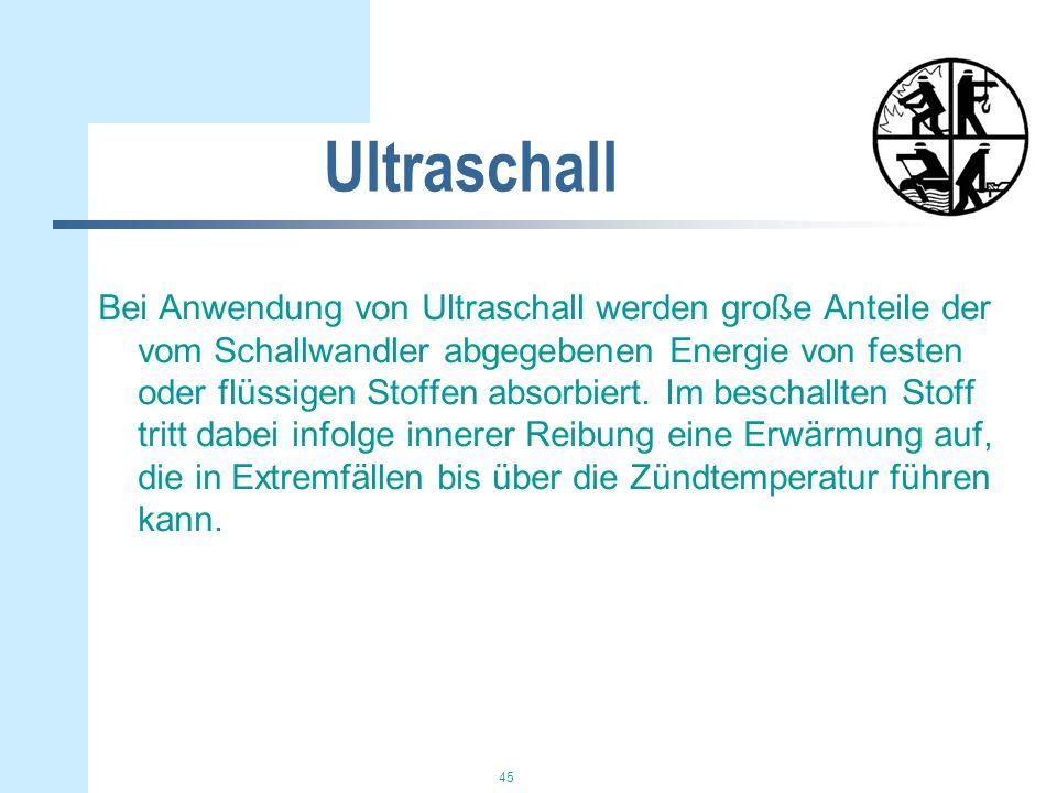 45 Ultraschall Bei Anwendung von Ultraschall werden große Anteile der vom Schallwandler abgegebenen Energie von festen oder flüssigen Stoffen absorbiert.