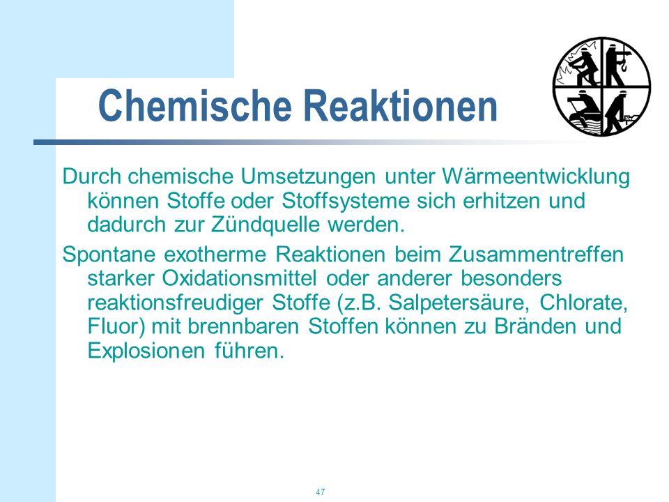 47 Chemische Reaktionen Durch chemische Umsetzungen unter Wärmeentwicklung können Stoffe oder Stoffsysteme sich erhitzen und dadurch zur Zündquelle werden.