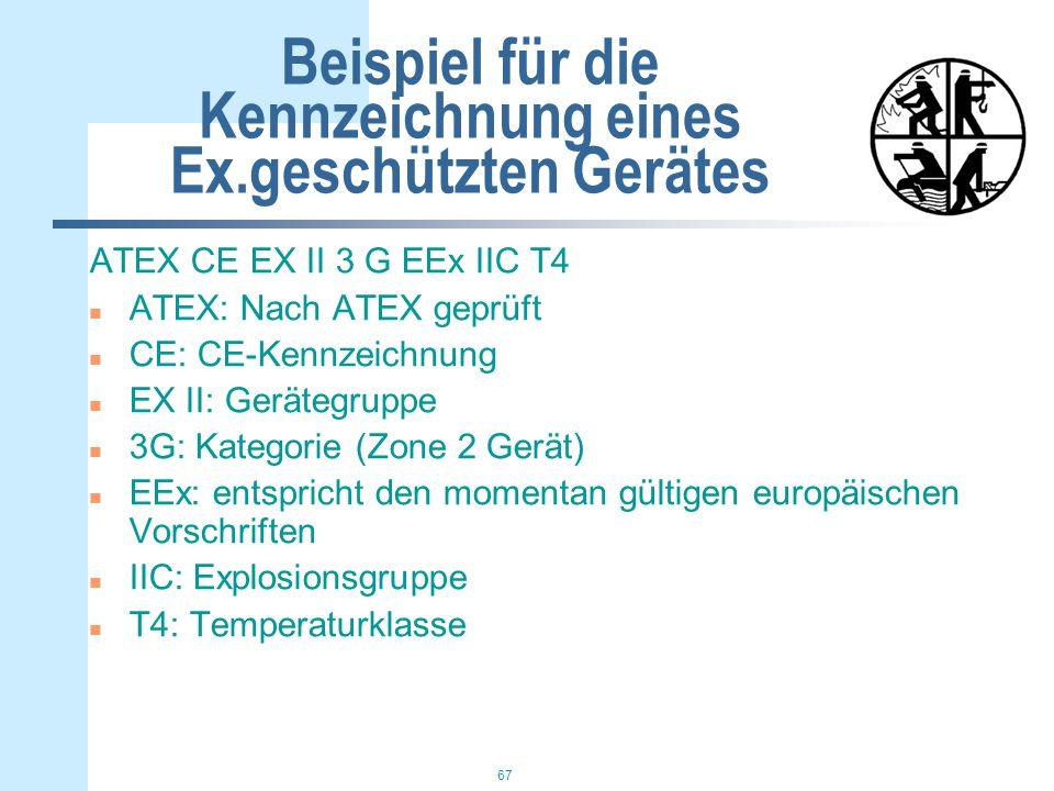 67 Beispiel für die Kennzeichnung eines Ex.geschützten Gerätes ATEX CE EX II 3 G EEx IIC T4 n ATEX: Nach ATEX geprüft n CE: CE-Kennzeichnung n EX II: