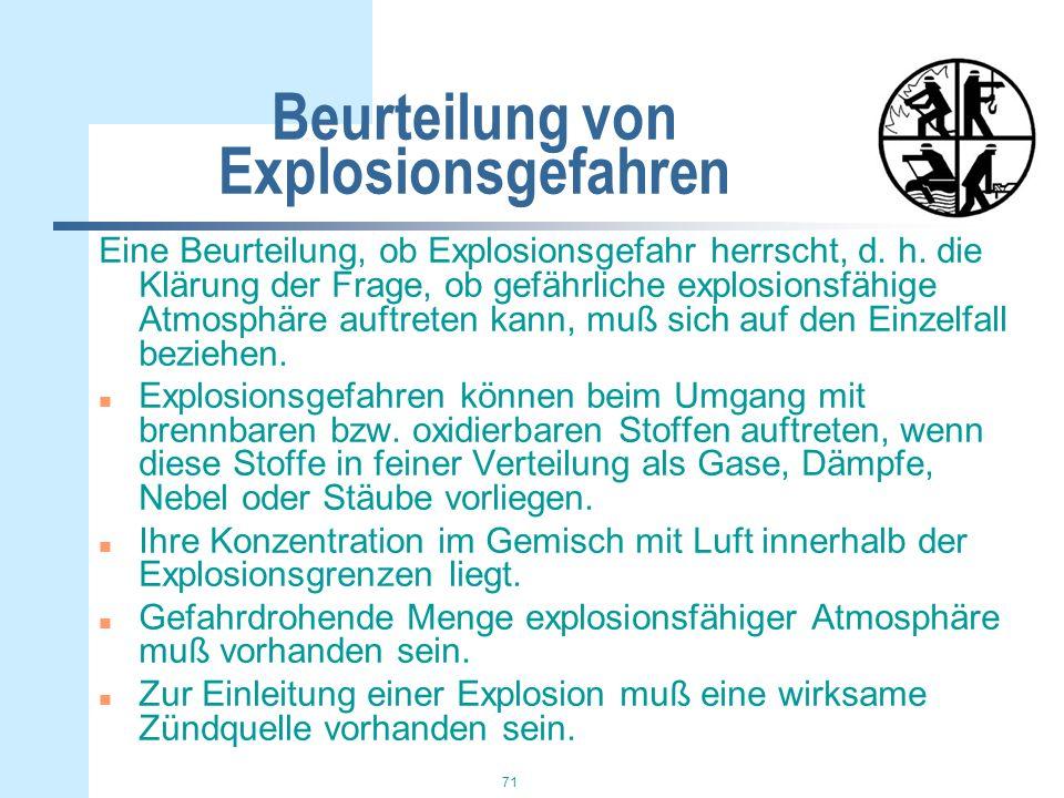 71 Beurteilung von Explosionsgefahren Eine Beurteilung, ob Explosionsgefahr herrscht, d. h. die Klärung der Frage, ob gefährliche explosionsfähige Atm