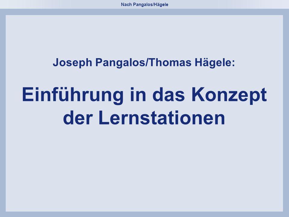 Nach Pangalos/Hägele Joseph Pangalos/Thomas Hägele: Einführung in das Konzept der Lernstationen