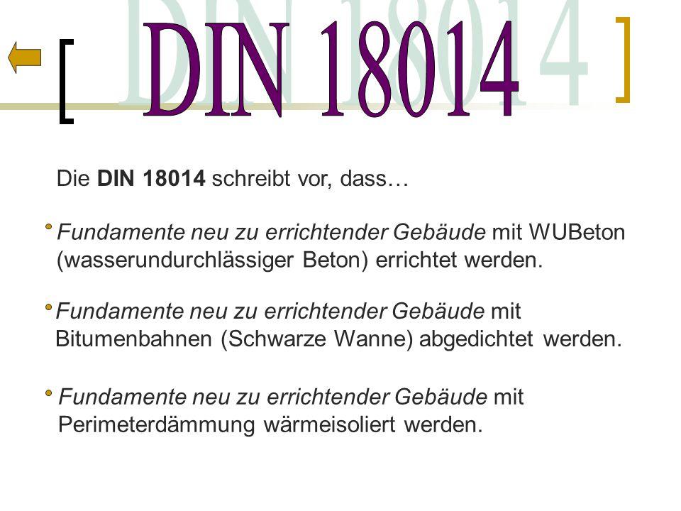 Die DIN 18014 schreibt vor, dass… Fundamente neu zu errichtender Gebäude mit WUBeton (wasserundurchlässiger Beton) errichtet werden. Fundamente neu zu