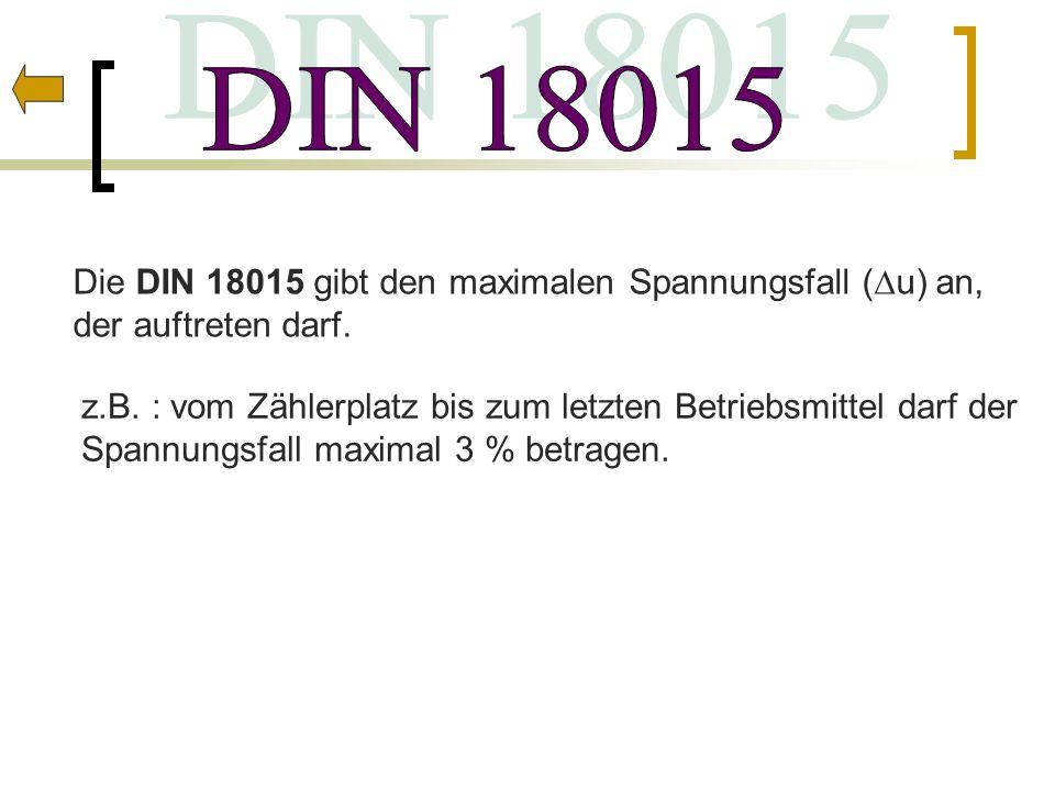 Die DIN 18015 gibt den maximalen Spannungsfall (u) an, der auftreten darf. z.B. : vom Zählerplatz bis zum letzten Betriebsmittel darf der Spannungsfal