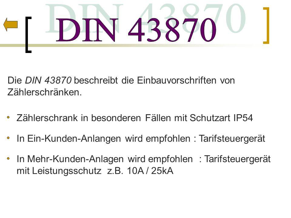 Die DIN 43870 beschreibt die Einbauvorschriften von Zählerschränken. Zählerschrank in besonderen Fällen mit Schutzart IP54 In Ein-Kunden-Anlangen wird