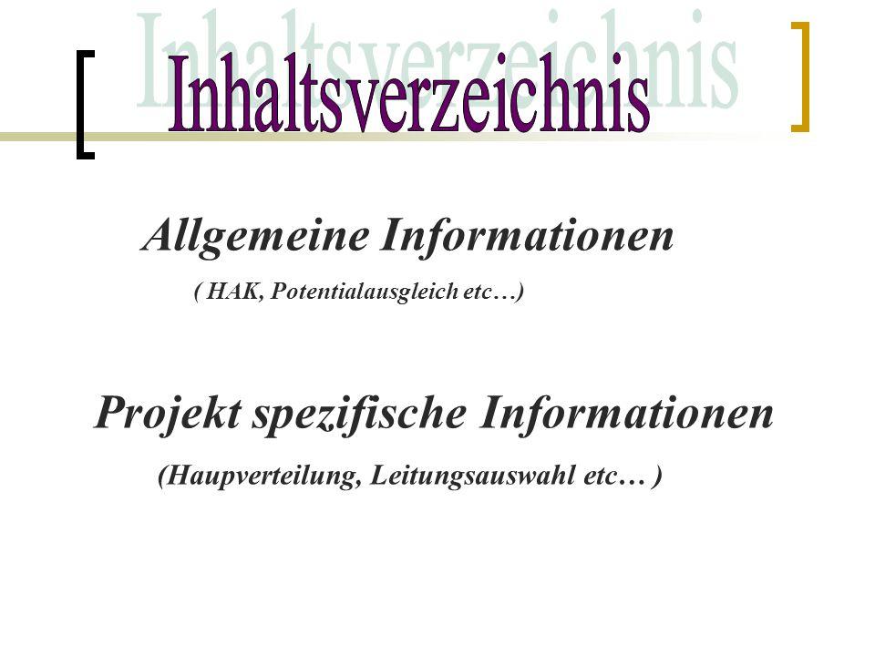 Allgemeine Informationen ( HAK, Potentialausgleich etc…) Projekt spezifische Informationen (Haupverteilung, Leitungsauswahl etc… )