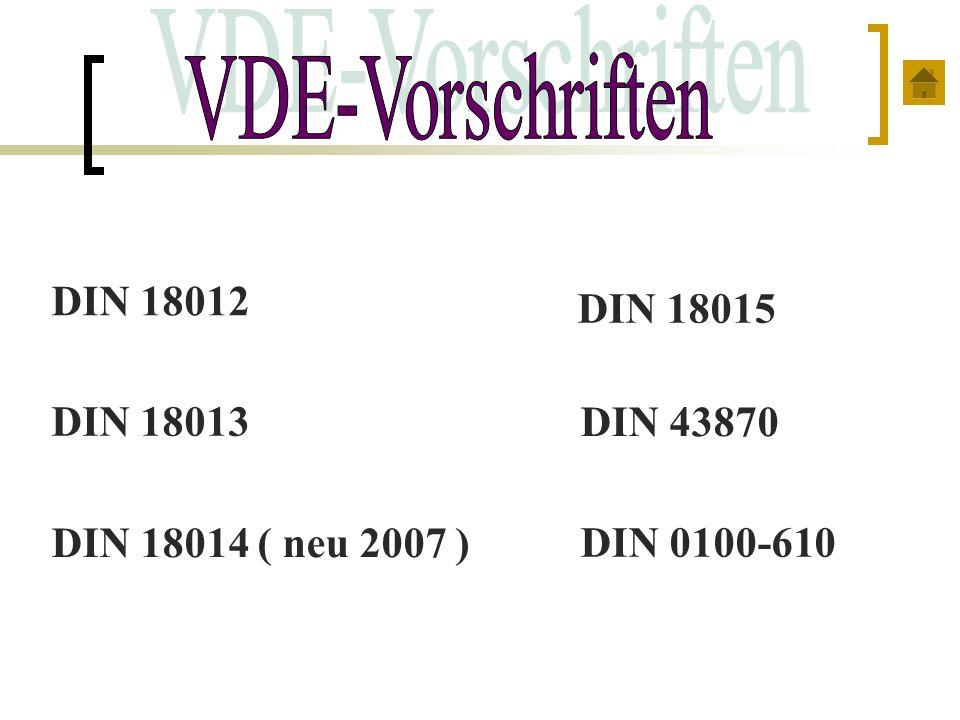 DIN 18012 DIN 18013 DIN 18014 ( neu 2007 ) DIN 18015 DIN 43870 DIN 0100-610