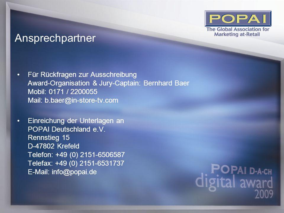 18 Für Rückfragen zur Ausschreibung Award-Organisation & Jury-Captain: Bernhard Baer Mobil: 0171 / 2200055 Mail: b.baer@in-store-tv.com Einreichung der Unterlagen an POPAI Deutschland e.V.