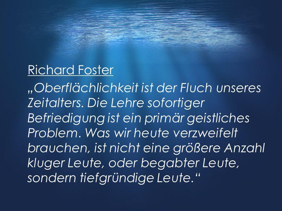 Richard Foster Oberflächlichkeit ist der Fluch unseres Zeitalters. Die Lehre sofortiger Befriedigung ist ein primär geistliches Problem. Was wir heute