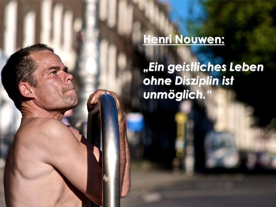 Henri Nouwen: Ein geistliches Leben ohne Disziplin ist unmöglich.