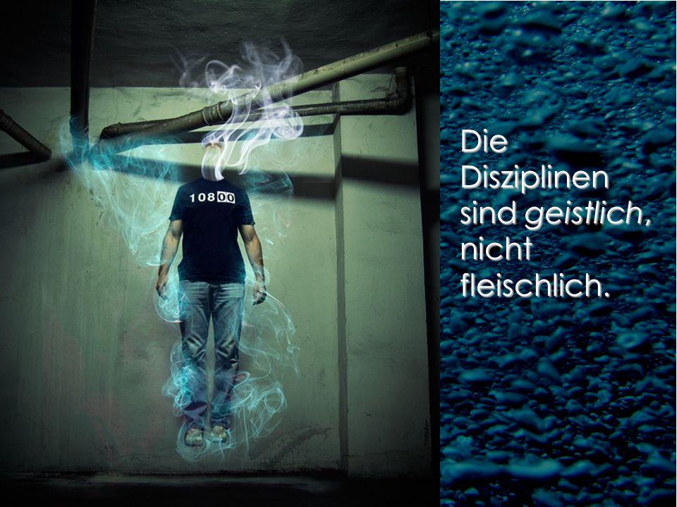 Die Disziplinen sind geistlich, nicht fleischlich.