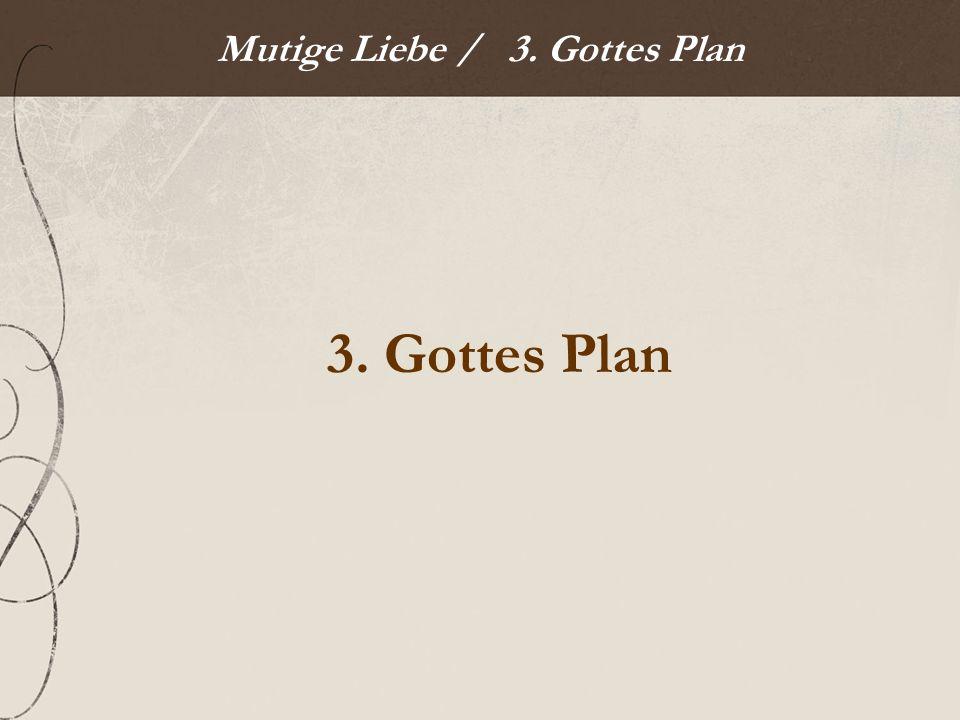 Mutige Liebe / 3. Gottes Plan 3. Gottes Plan