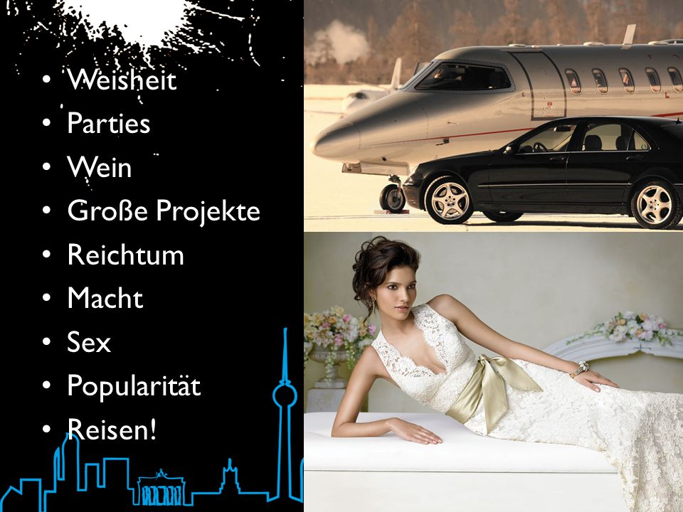 Weisheit Parties Wein Große Projekte Reichtum Macht Sex Popularität Reisen!