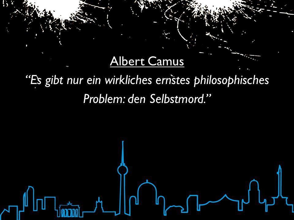 Albert Camus Es gibt nur ein wirkliches ernstes philosophisches Problem: den Selbstmord.