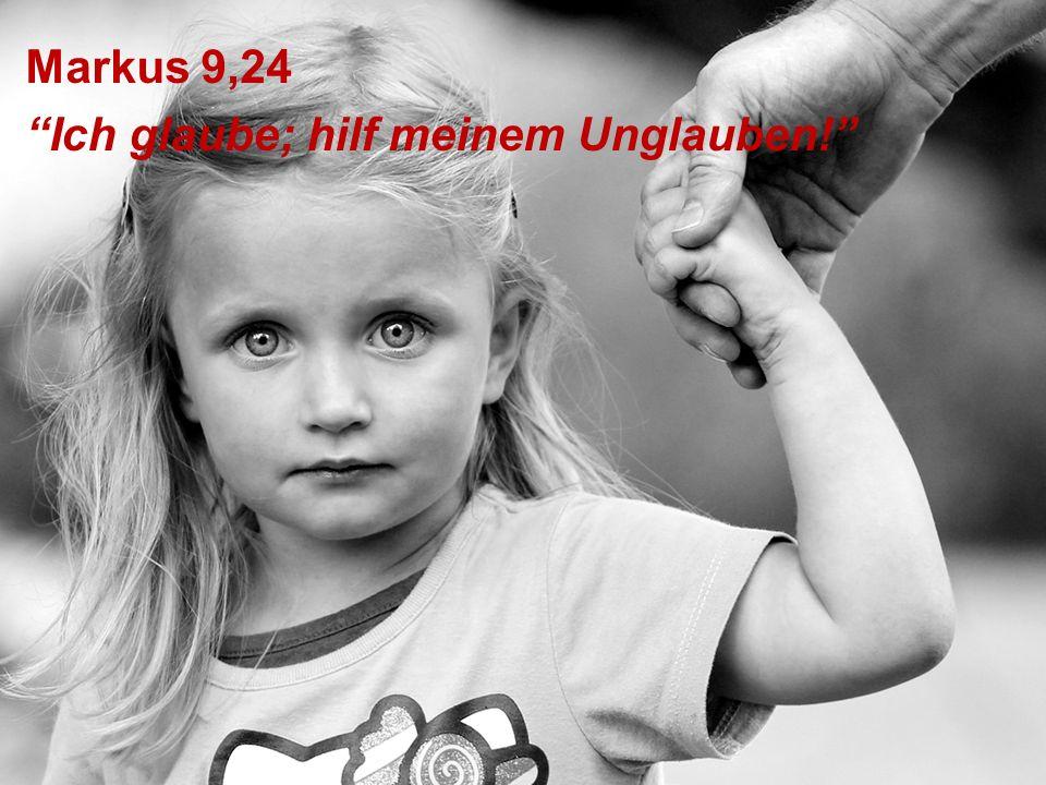 Markus 9,24 Ich glaube; hilf meinem Unglauben!