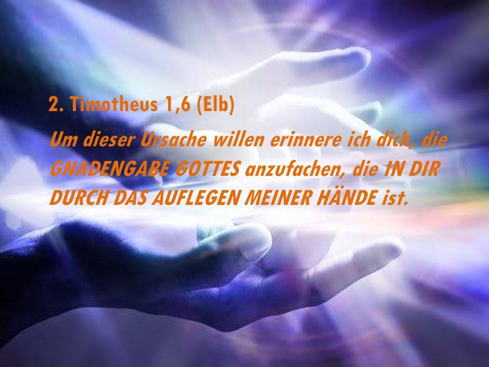 2. Timotheus 1,6 (Elb) Um dieser Ursache willen erinnere ich dich, die GNADENGABE GOTTES anzufachen, die IN DIR DURCH DAS AUFLEGEN MEINER HÄNDE ist.