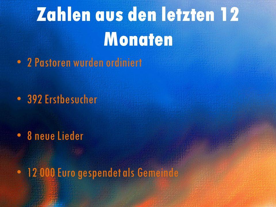 Zahlen aus den letzten 12 Monaten 2 Pastoren wurden ordiniert 392 Erstbesucher 8 neue Lieder 12 000 Euro gespendet als Gemeinde