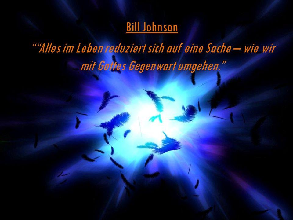 Bill Johnson Alles im Leben reduziert sich auf eine Sache – wie wir mit Gottes Gegenwart umgehen.