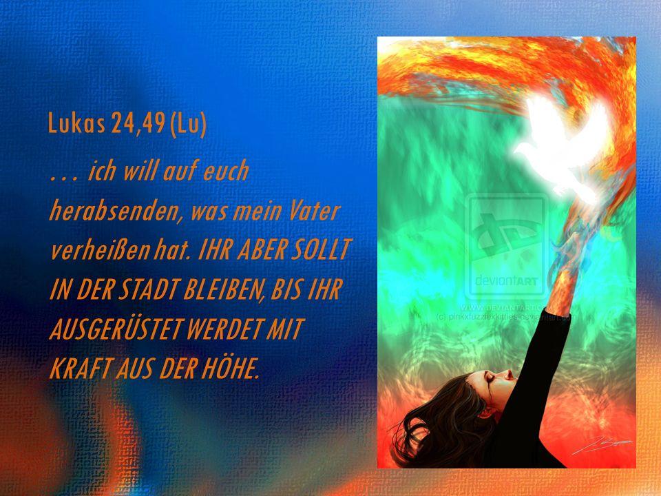 Lukas 24,49 (Lu) … ich will auf euch herabsenden, was mein Vater verheißen hat. IHR ABER SOLLT IN DER STADT BLEIBEN, BIS IHR AUSGERÜSTET WERDET MIT KR