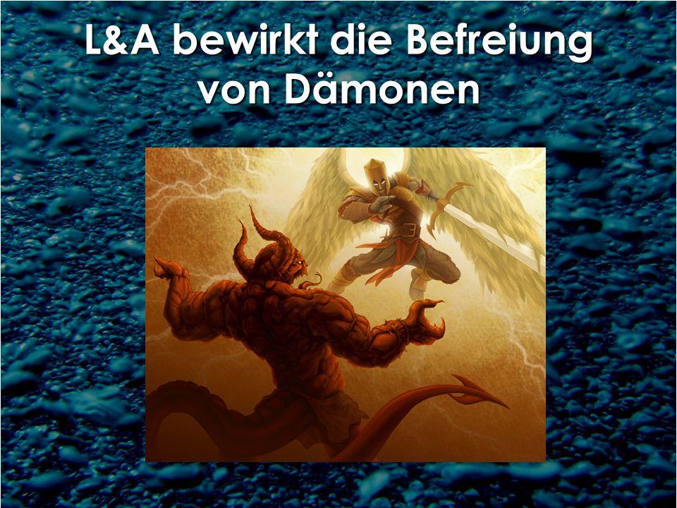 L&A bewirkt die Befreiung von Dämonen