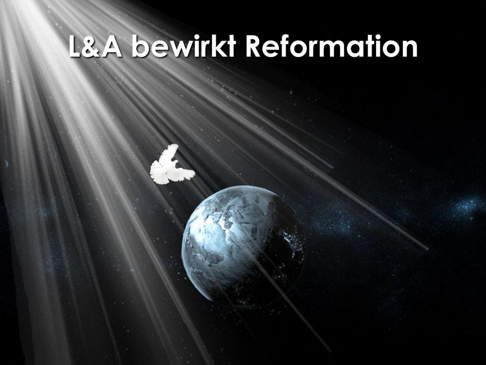L&A bewirkt Reformation