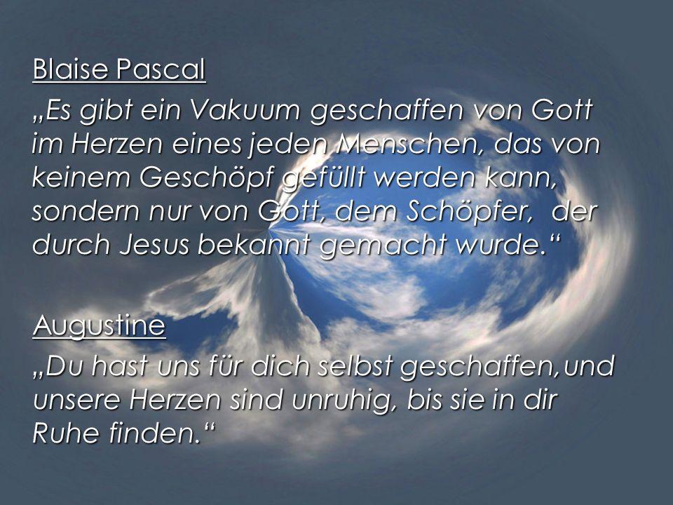 Blaise Pascal Es gibt ein Vakuum geschaffen von Gott im Herzen eines jeden Menschen, das von keinem Geschöpf gefüllt werden kann, sondern nur von Gott