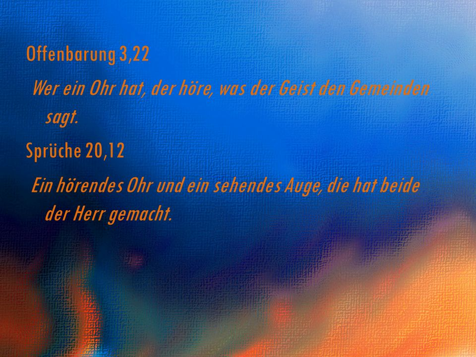 Offenbarung 3,22 Wer ein Ohr hat, der höre, was der Geist den Gemeinden sagt.