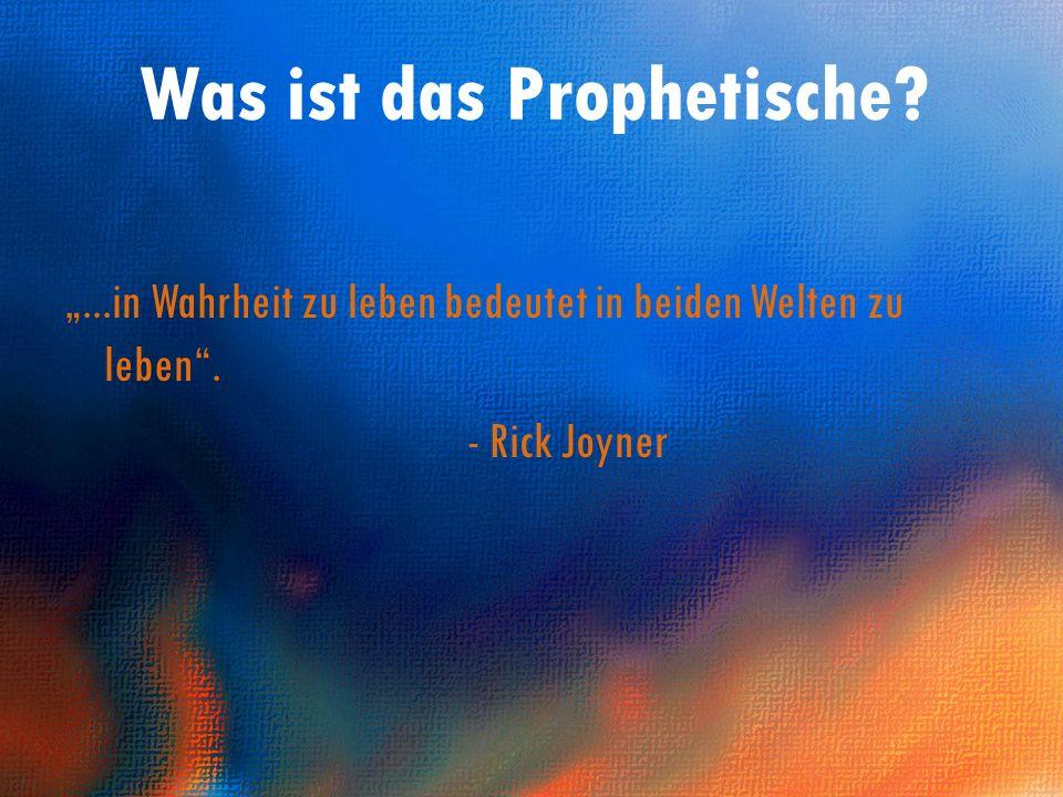 ...in Wahrheit zu leben bedeutet in beiden Welten zu leben. - Rick Joyner Was ist das Prophetische?