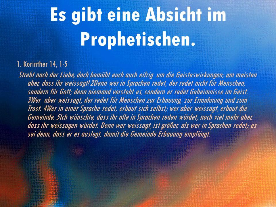 Richtung und Vision bringen. Es gibt eine Absicht im Prophetischen.